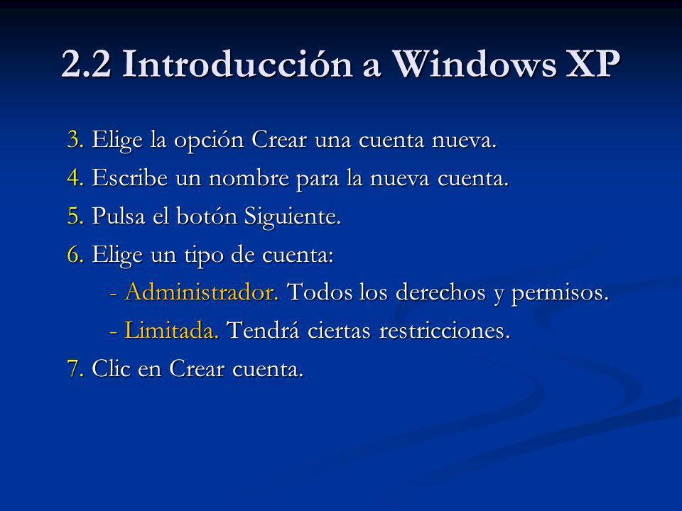2.2 Introducción a Windows XP Para modificar o eliminar una cuenta de usuario: 1.