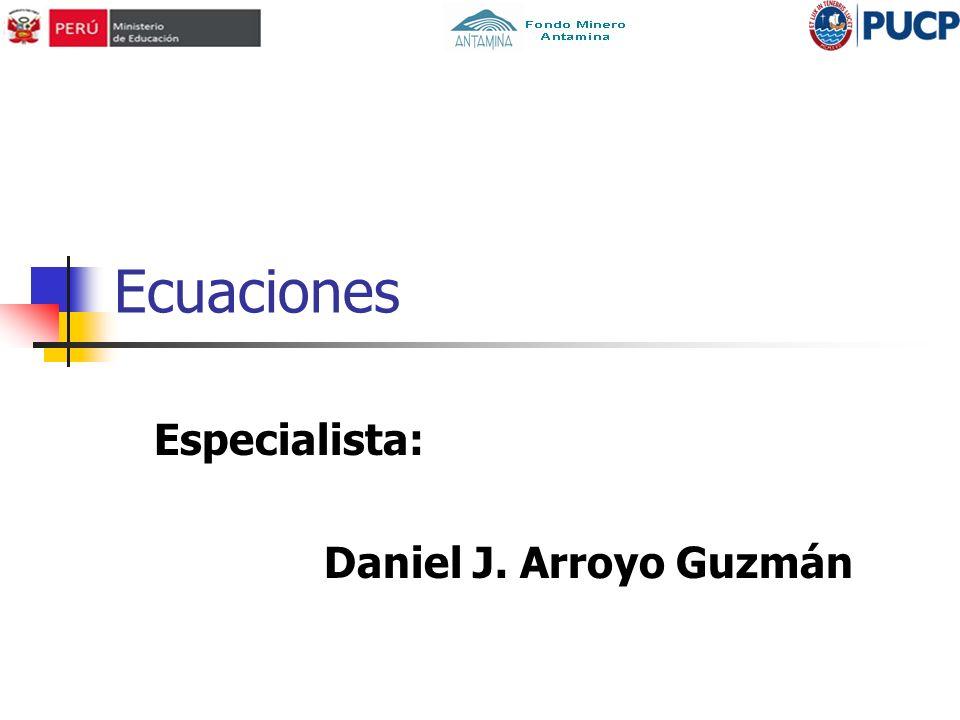 Ecuaciones Especialista: Daniel J. Arroyo Guzmán