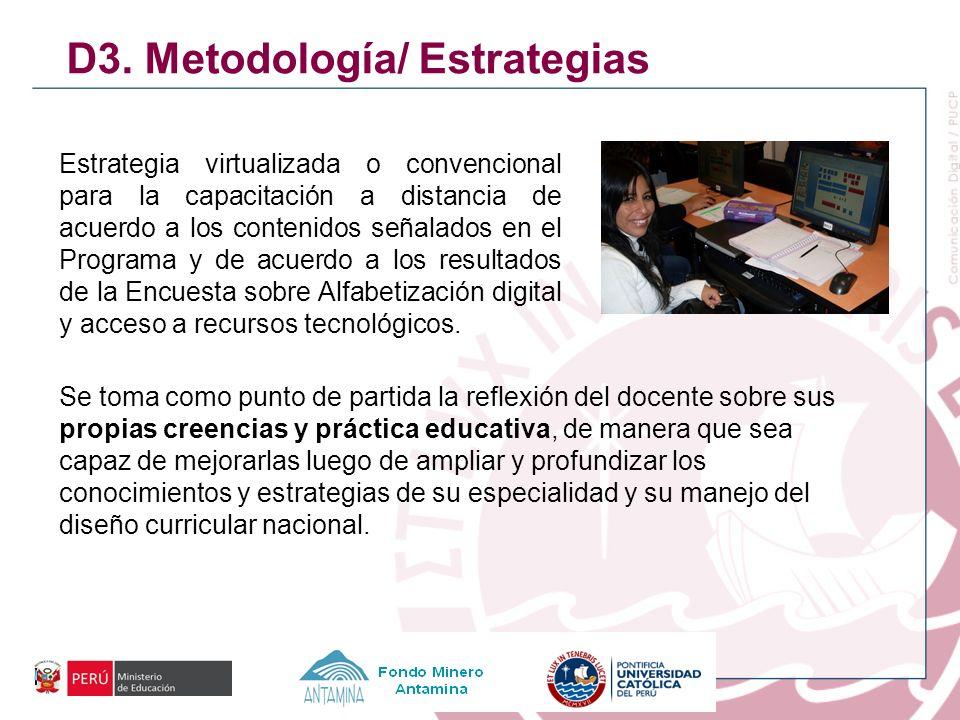 D3. Metodología/ Estrategias Estrategia virtualizada o convencional para la capacitación a distancia de acuerdo a los contenidos señalados en el Progr