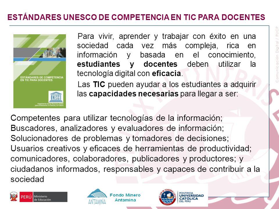 ESTÁNDARES UNESCO DE COMPETENCIA EN TIC PARA DOCENTES Para vivir, aprender y trabajar con éxito en una sociedad cada vez más compleja, rica en informa