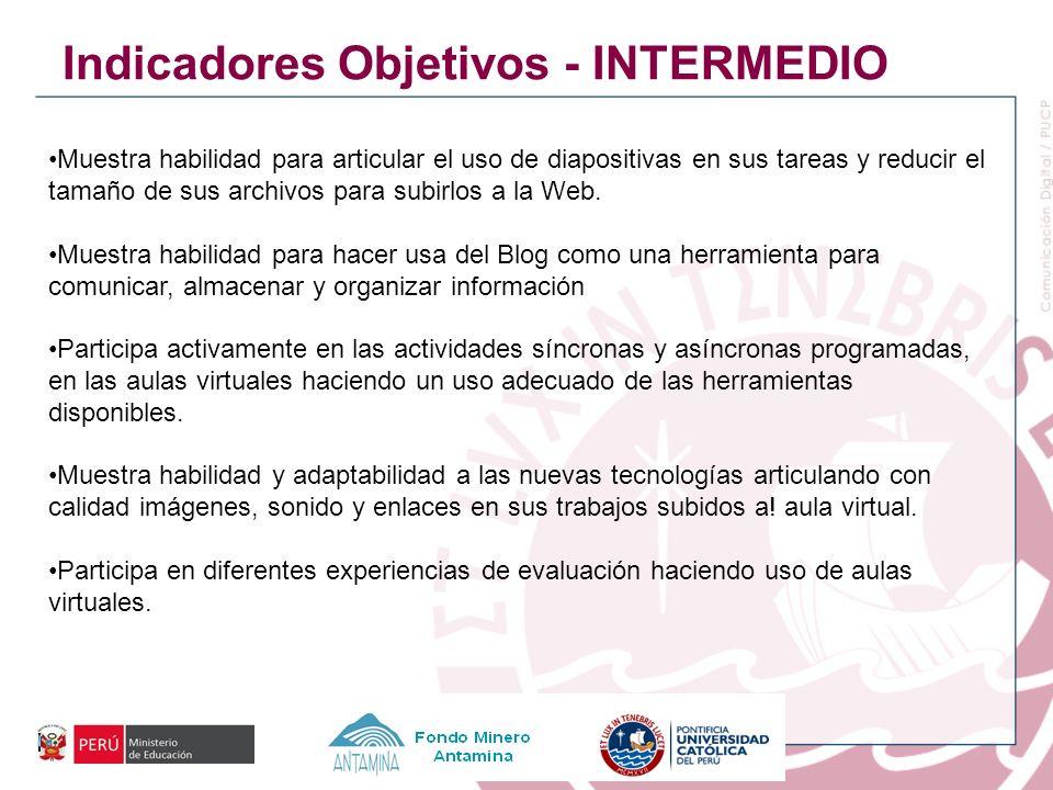 Indicadores Objetivos - INTERMEDIO Muestra habilidad para articular el uso de diapositivas en sus tareas y reducir el tamaño de sus archivos para subi