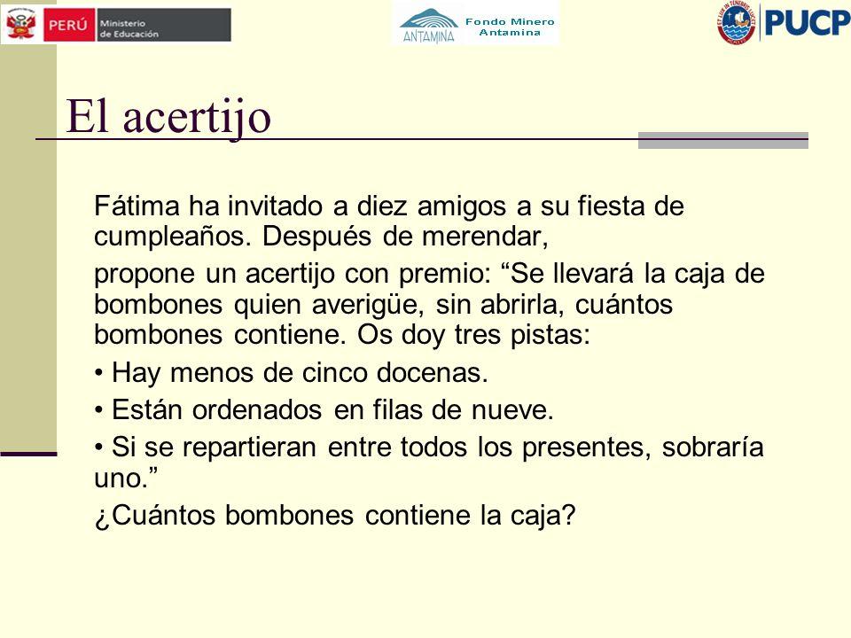 El acertijo Fátima ha invitado a diez amigos a su fiesta de cumpleaños. Después de merendar, propone un acertijo con premio: Se llevará la caja de bom