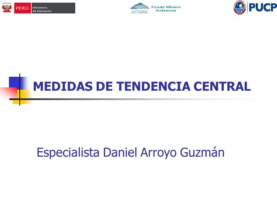 MEDIDAS DE TENDENCIA CENTRAL Especialista Daniel Arroyo Guzmán