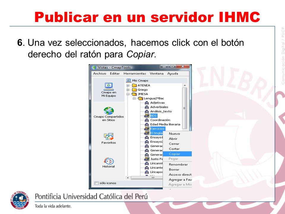 6. Una vez seleccionados, hacemos click con el botón derecho del ratón para Copiar. Publicar en un servidor IHMC