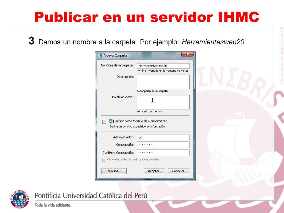 3. Damos un nombre a la carpeta. Por ejemplo: Herramientasweb20 Publicar en un servidor IHMC