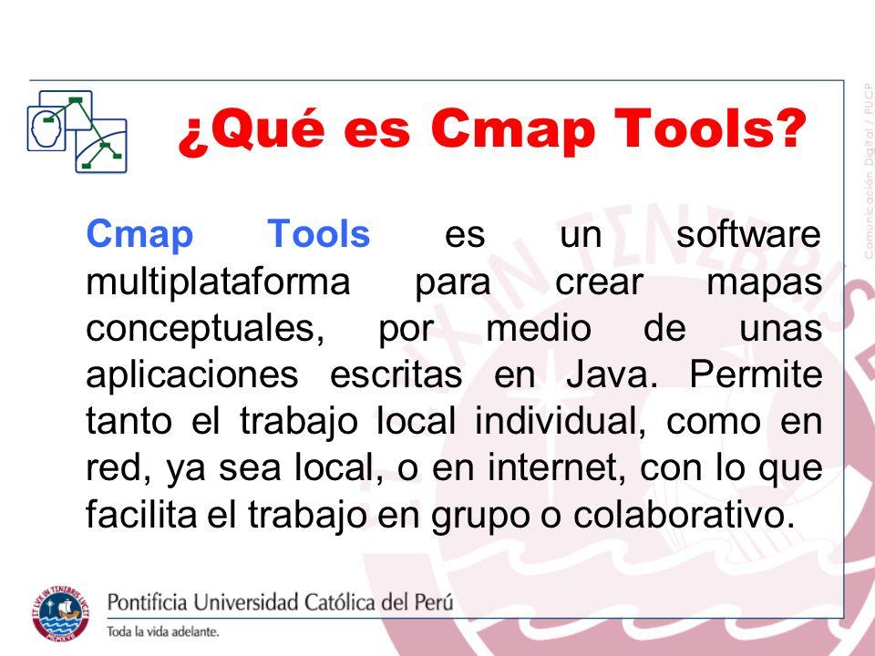 ¿Qué es Cmap Tools? Cmap Tools es un software multiplataforma para crear mapas conceptuales, por medio de unas aplicaciones escritas en Java. Permite