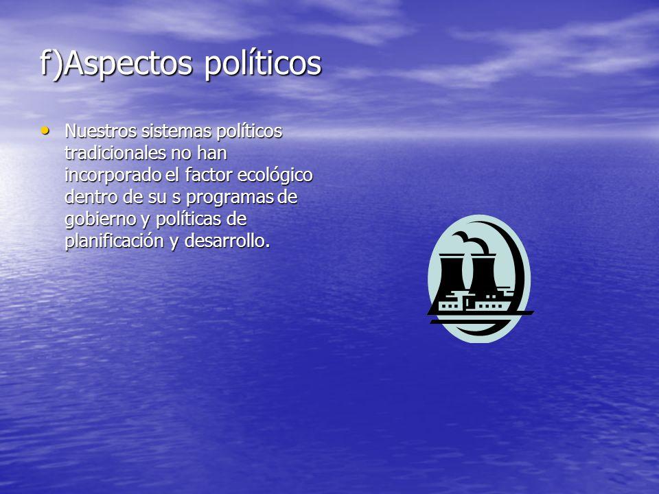 e)Aspectos legales o administrativos No existe un organismo administrativo rector de las políticas ambientales. No existe un organismo administrativo