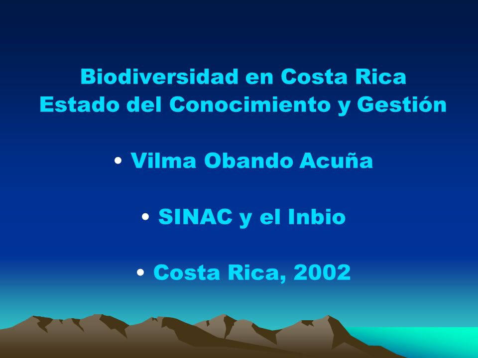 Biodiversidad en Costa Rica Estado del Conocimiento y Gestión Vilma Obando Acuña SINAC y el Inbio Costa Rica, 2002