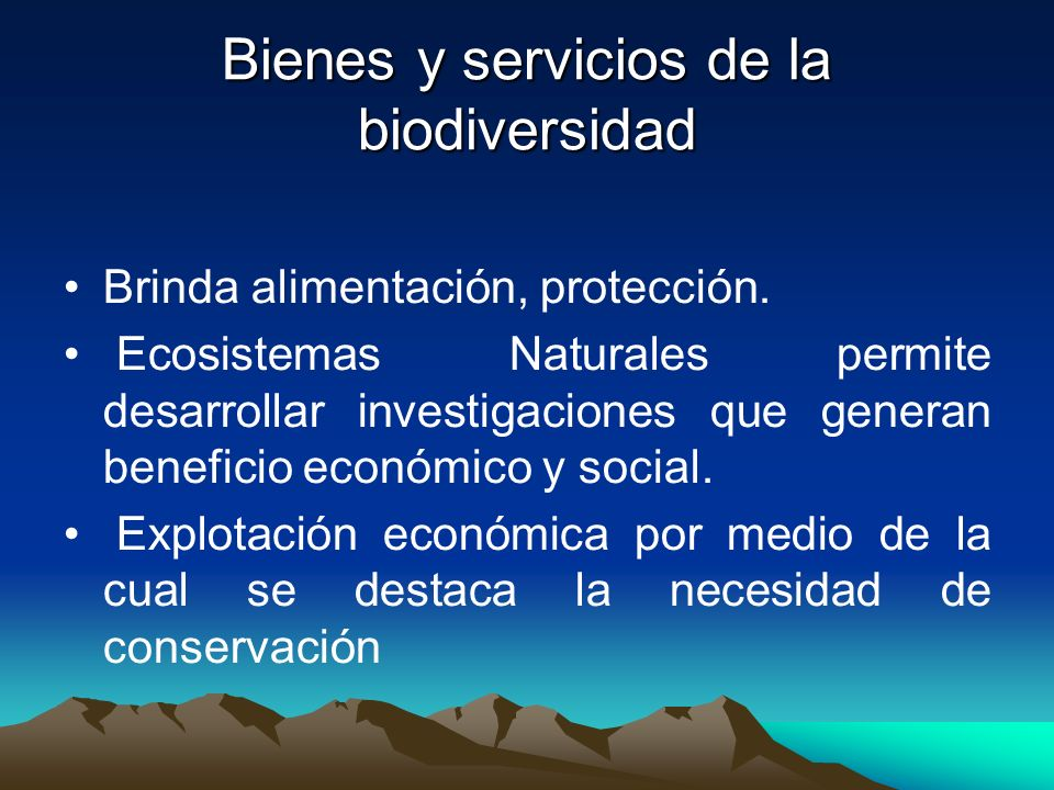 Bienes y servicios de la biodiversidad Brinda alimentación, protección. Ecosistemas Naturales permite desarrollar investigaciones que generan benefici