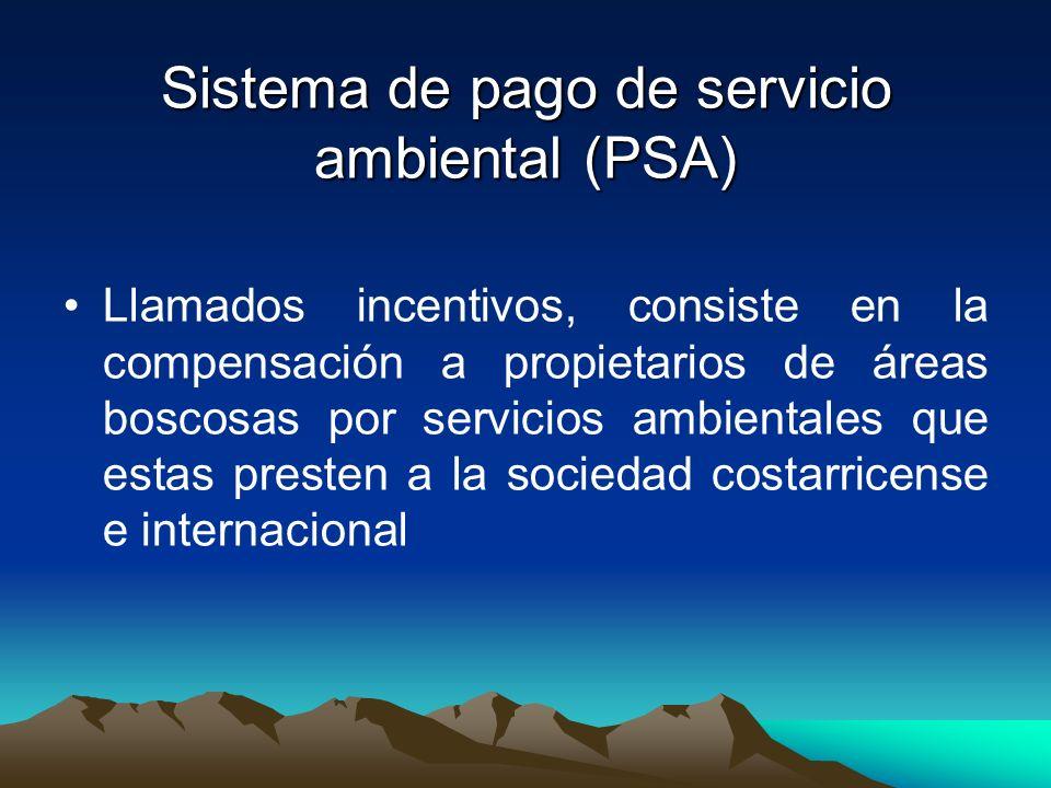 Sistema de pago de servicio ambiental (PSA) Llamados incentivos, consiste en la compensación a propietarios de áreas boscosas por servicios ambientale