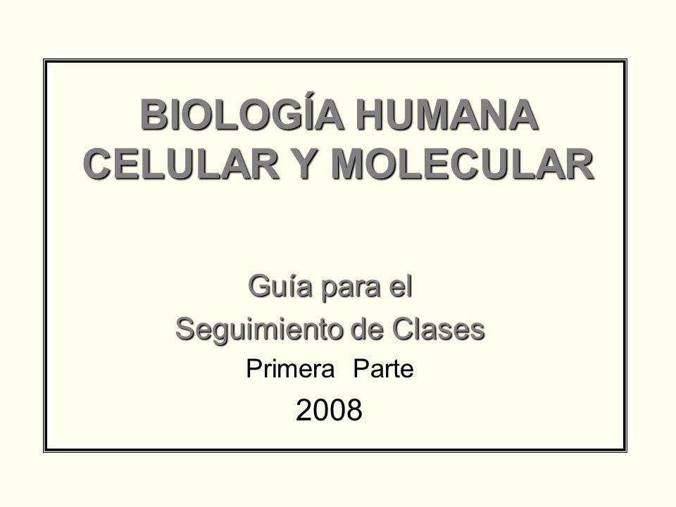 BIOLOGÍA HUMANA CELULAR Y MOLECULAR Guía para el Seguimiento de Clases Primera Parte 2008