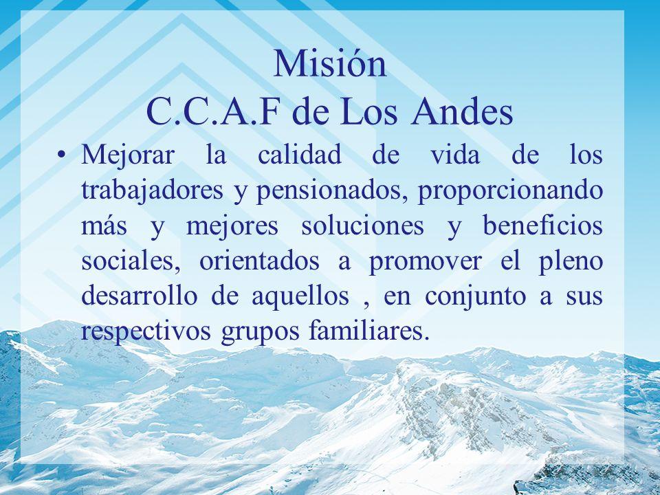 Misión C.C.A.F de Los Andes Mejorar la calidad de vida de los trabajadores y pensionados, proporcionando más y mejores soluciones y beneficios sociale