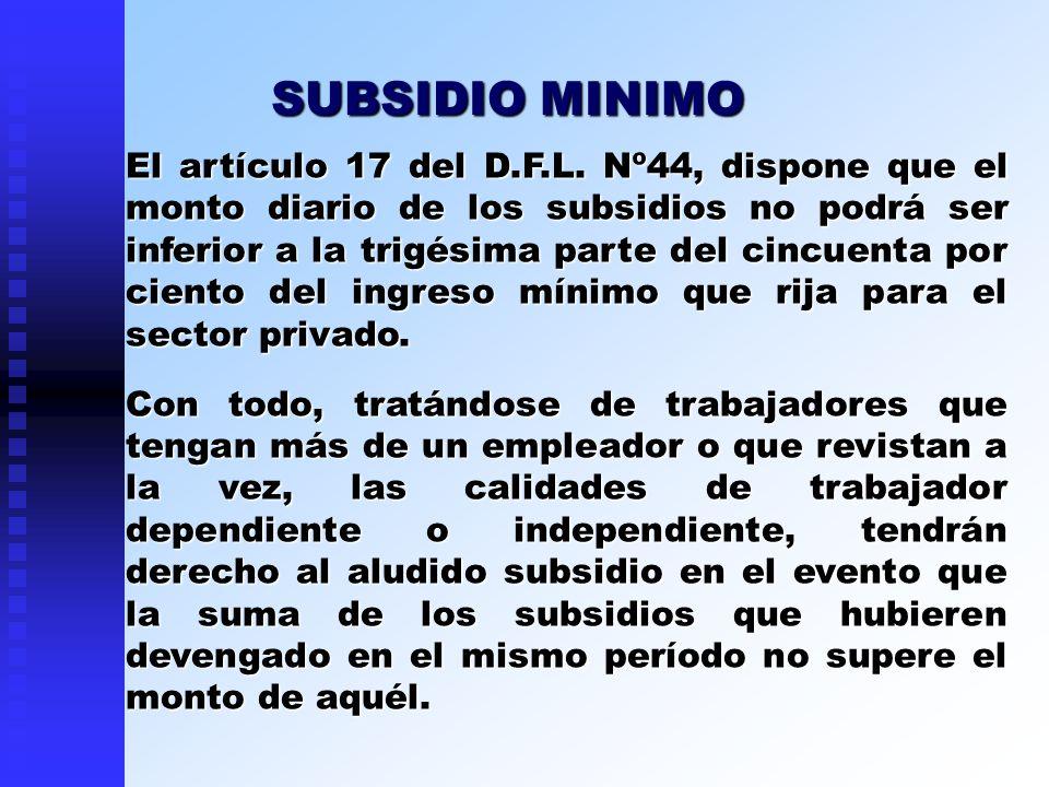 El artículo 17 del D.F.L. Nº44, dispone que el monto diario de los subsidios no podrá ser inferior a la trigésima parte del cincuenta por ciento del i