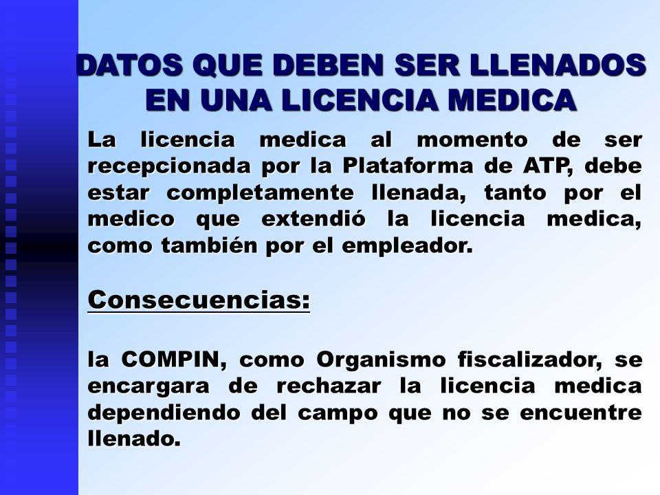 La licencia medica al momento de ser recepcionada por la Plataforma de ATP, debe estar completamente llenada, tanto por el medico que extendió la lice