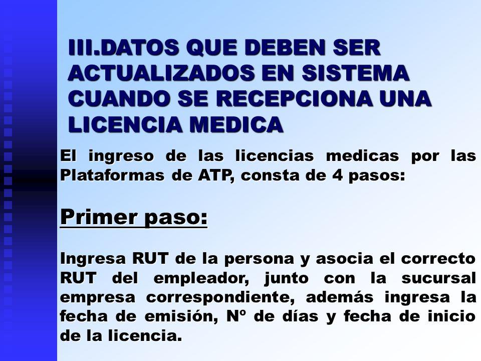 El ingreso de las licencias medicas por las Plataformas de ATP, consta de 4 pasos: Primer paso: Ingresa RUT de la persona y asocia el correcto RUT del
