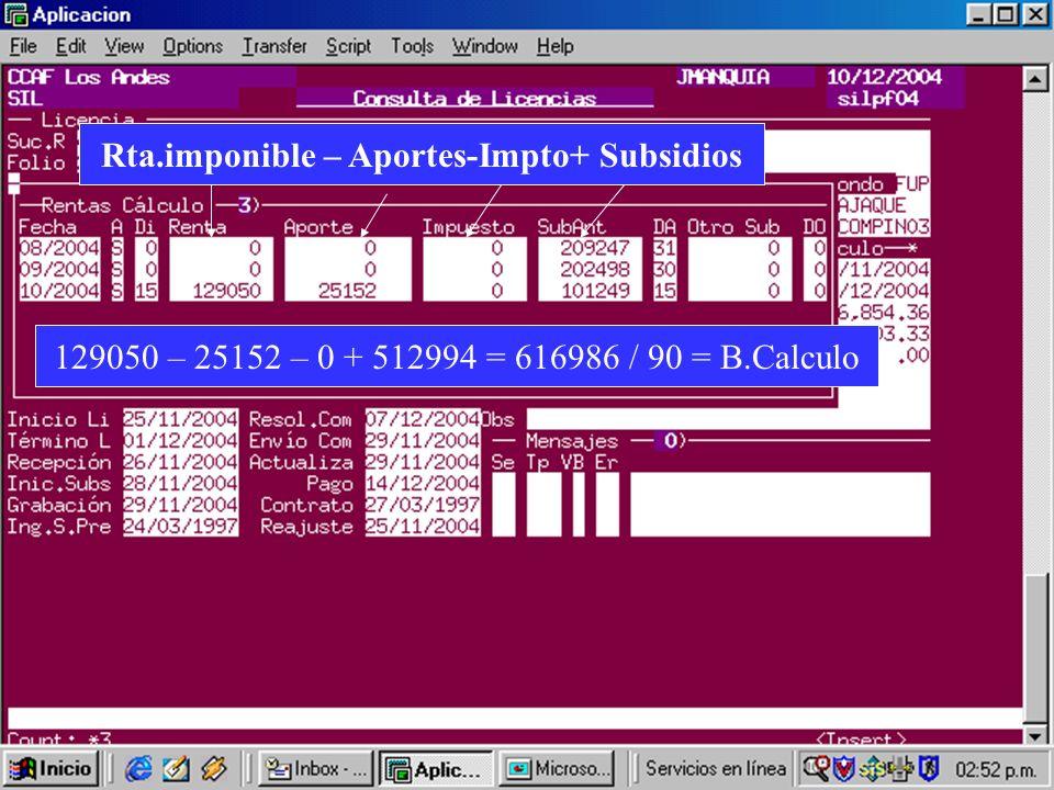 Rta.imponible – Aportes-Impto+ Subsidios 129050 – 25152 – 0 + 512994 = 616986 / 90 = B.Calculo