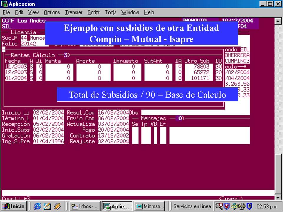 Ejemplo con susbidios de otra Entidad Compin – Mutual - Isapre Total de Subsidios / 90 = Base de Calculo