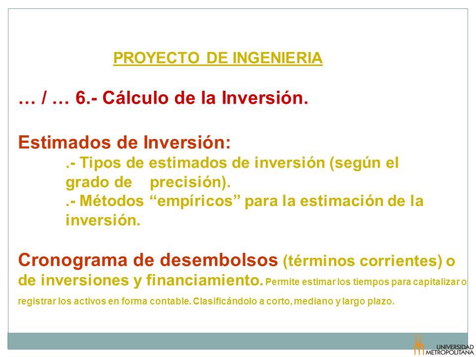 PROYECTO DE INGENIERIA … / … 6.- Cálculo de la Inversión. Estimados de Inversión:.- Tipos de estimados de inversión (según el grado de precisión)..- M