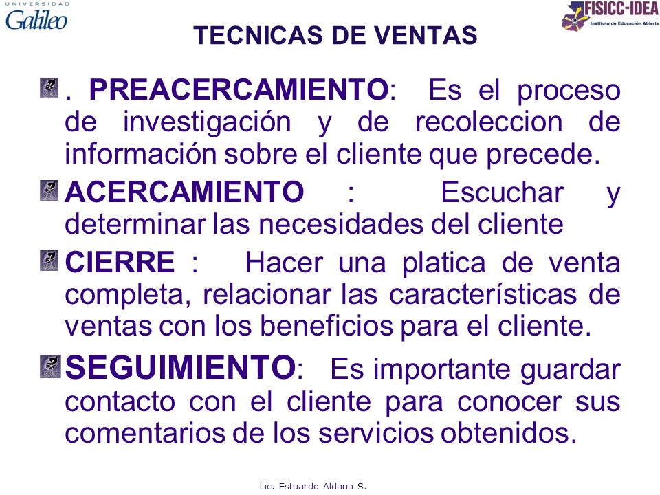 TECNICAS DE VENTAS. PREACERCAMIENTO: Es el proceso de investigación y de recoleccion de información sobre el cliente que precede. ACERCAMIENTO : Escuc