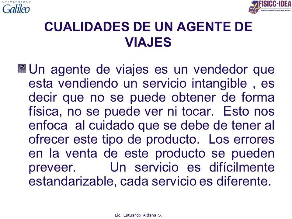 CUALIDADES DE UN AGENTE DE VIAJES Un agente de viajes es un vendedor que esta vendiendo un servicio intangible, es decir que no se puede obtener de fo