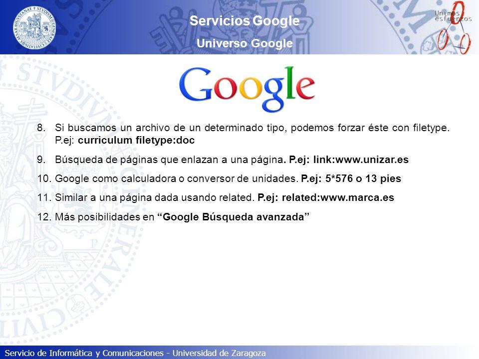 Servicio de Informática y Comunicaciones - Universidad de Zaragoza Servicios Google Universo Google 8.Si buscamos un archivo de un determinado tipo, p