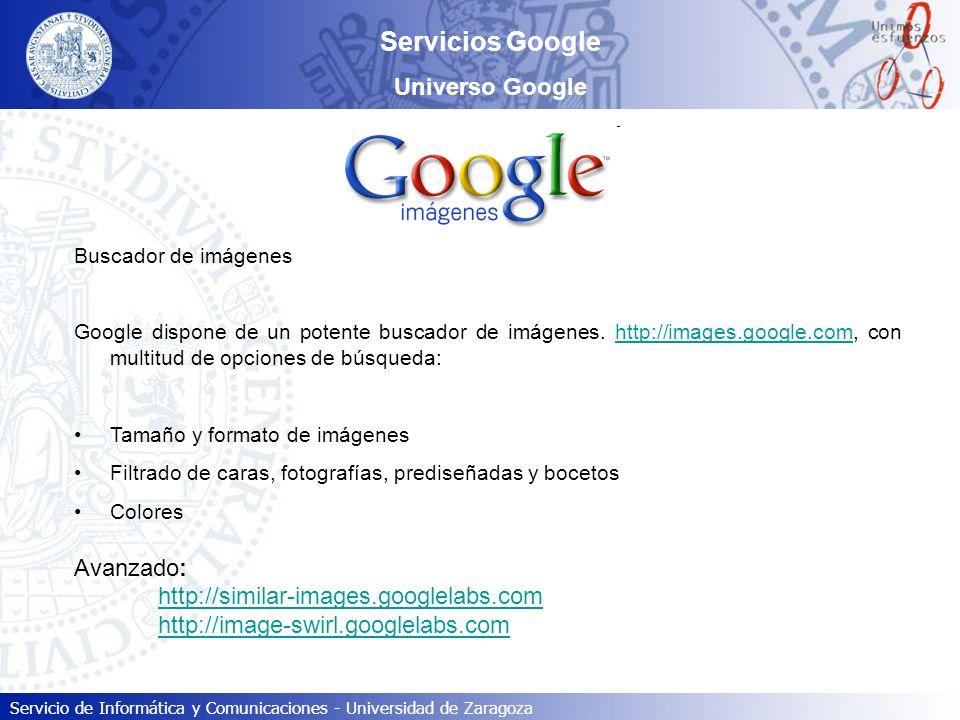 Servicio de Informática y Comunicaciones - Universidad de Zaragoza Servicios Google Universo Google Buscador de imágenes Google dispone de un potente