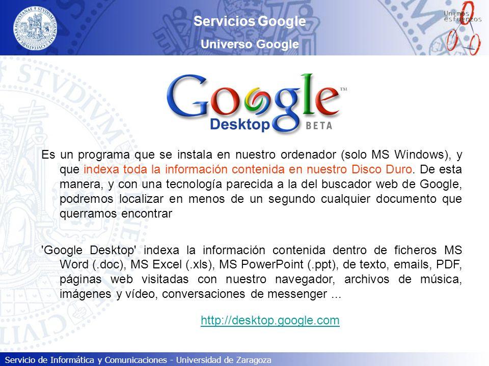 Servicio de Informática y Comunicaciones - Universidad de Zaragoza Servicios Google Universo Google Es un programa que se instala en nuestro ordenador