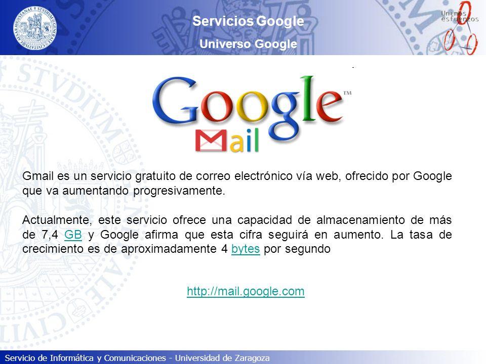 Servicio de Informática y Comunicaciones - Universidad de Zaragoza Servicios Google Universo Google Gmail es un servicio gratuito de correo electrónic