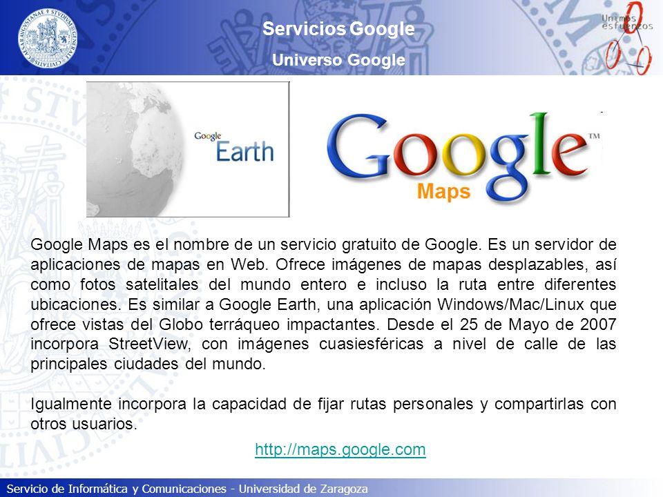 Servicio de Informática y Comunicaciones - Universidad de Zaragoza Servicios Google Universo Google Google Maps es el nombre de un servicio gratuito d