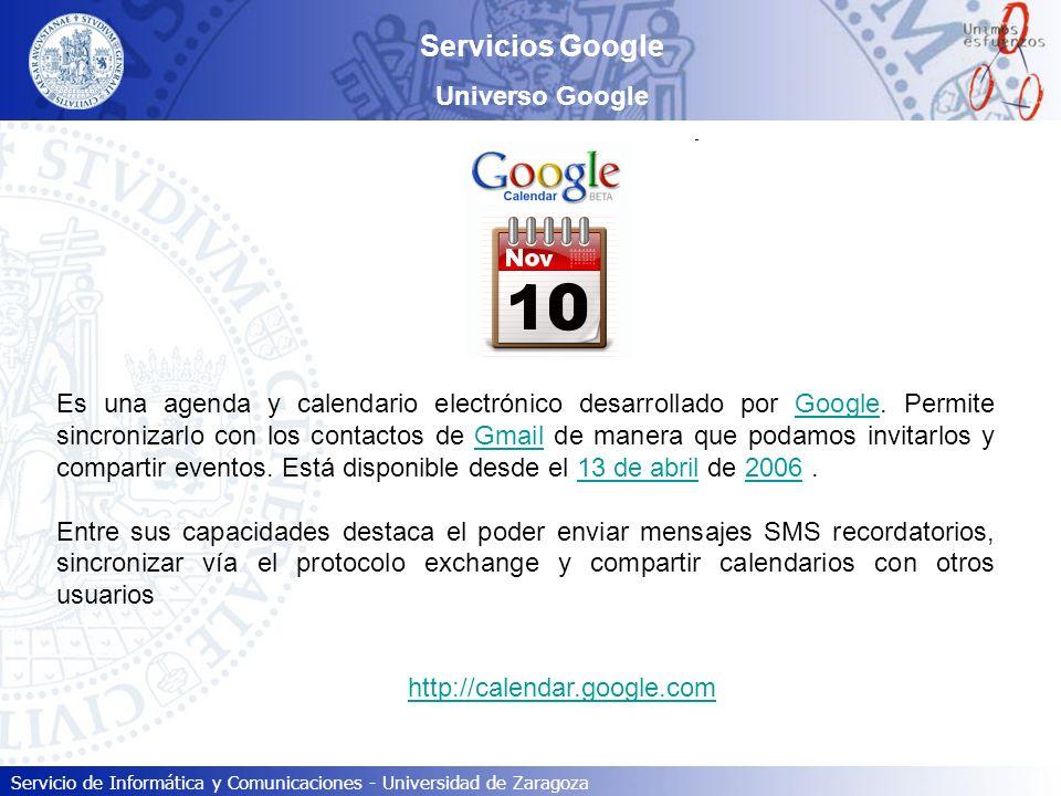 Servicio de Informática y Comunicaciones - Universidad de Zaragoza Servicios Google Universo Google Es una agenda y calendario electrónico desarrollad