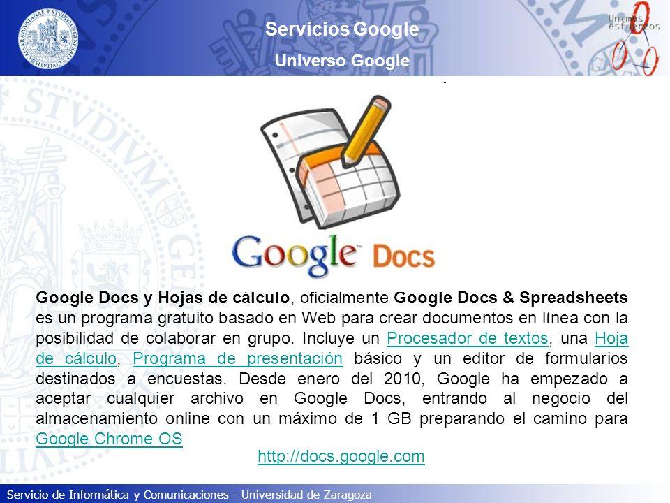 Servicio de Informática y Comunicaciones - Universidad de Zaragoza Servicios Google Universo Google Google Docs y Hojas de cálculo, oficialmente Googl