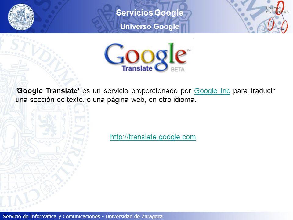 Servicio de Informática y Comunicaciones - Universidad de Zaragoza Servicios Google Universo Google 'Google Translate' es un servicio proporcionado po
