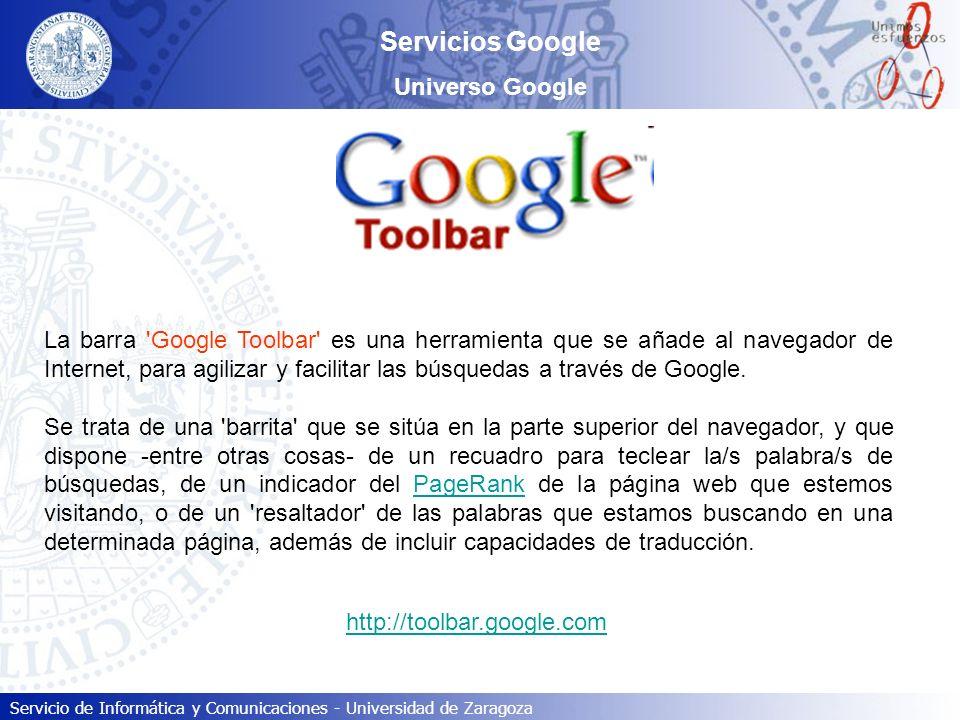 Servicio de Informática y Comunicaciones - Universidad de Zaragoza Servicios Google Universo Google La barra 'Google Toolbar' es una herramienta que s