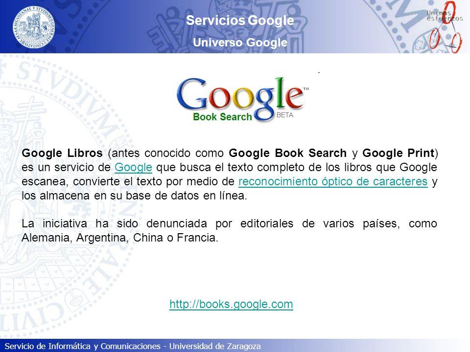 Servicio de Informática y Comunicaciones - Universidad de Zaragoza Servicios Google Universo Google Google Libros (antes conocido como Google Book Sea