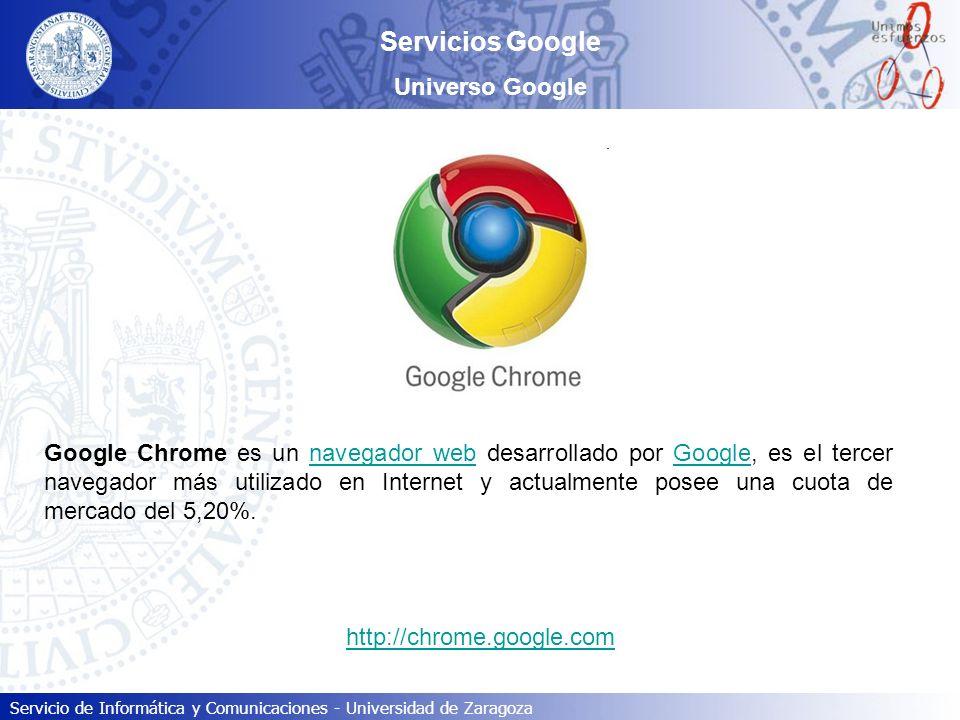 Servicio de Informática y Comunicaciones - Universidad de Zaragoza Servicios Google Universo Google Google Chrome es un navegador web desarrollado por