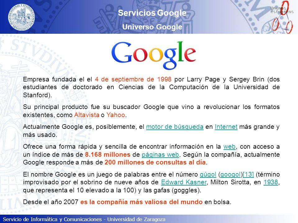 Servicio de Informática y Comunicaciones - Universidad de Zaragoza Servicios Google Universo Google Empresa fundada el el 4 de septiembre de 1998 por