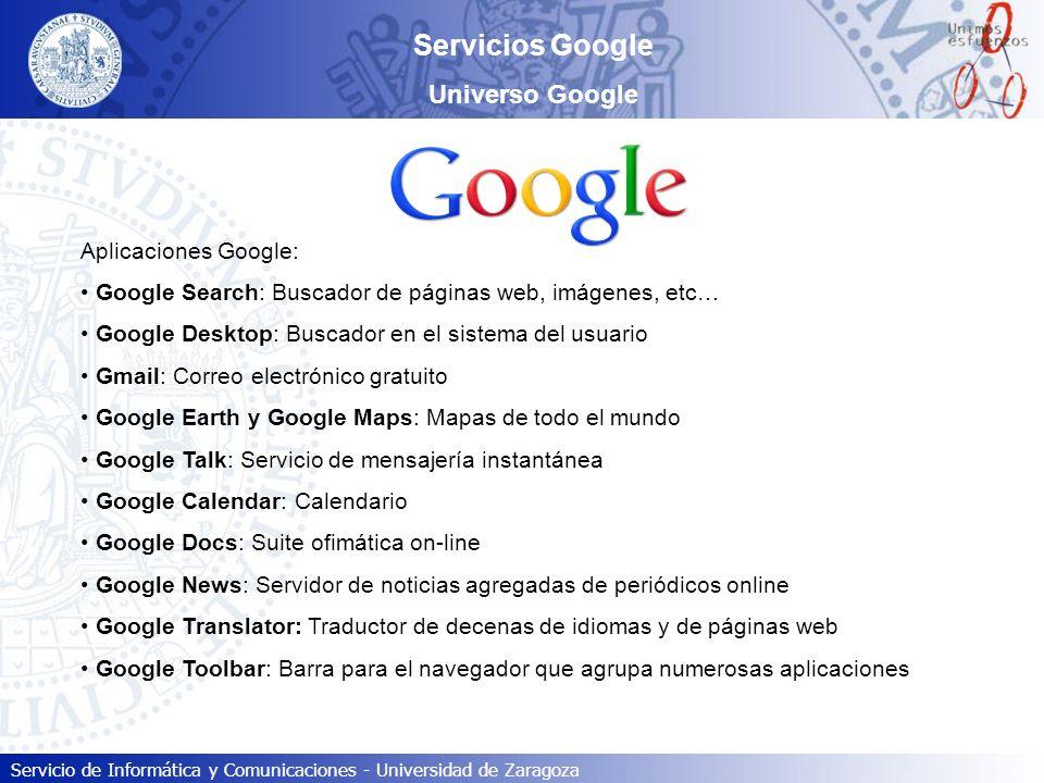 Servicio de Informática y Comunicaciones - Universidad de Zaragoza Servicios Google Universo Google Aplicaciones Google: Google Search: Buscador de pá