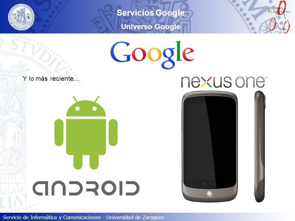 Servicio de Informática y Comunicaciones - Universidad de Zaragoza Servicios Google Universo Google Y lo más reciente…