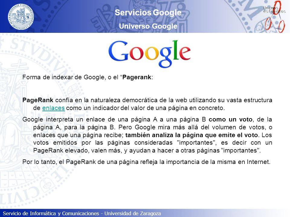 Servicio de Informática y Comunicaciones - Universidad de Zaragoza Servicios Google Universo Google Forma de indexar de Google, o el Pagerank: PageRan