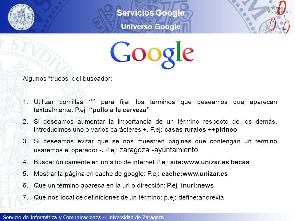 Servicio de Informática y Comunicaciones - Universidad de Zaragoza Servicios Google Universo Google Algunos trucos del buscador: 1.Utilizar comillas p