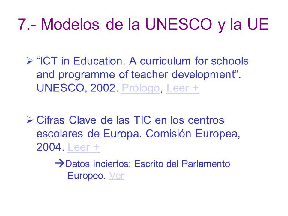 7.- Modelos de la UNESCO y la UE ICT in Education. A curriculum for schools and programme of teacher development. UNESCO, 2002. Prólogo, Leer +Prólogo