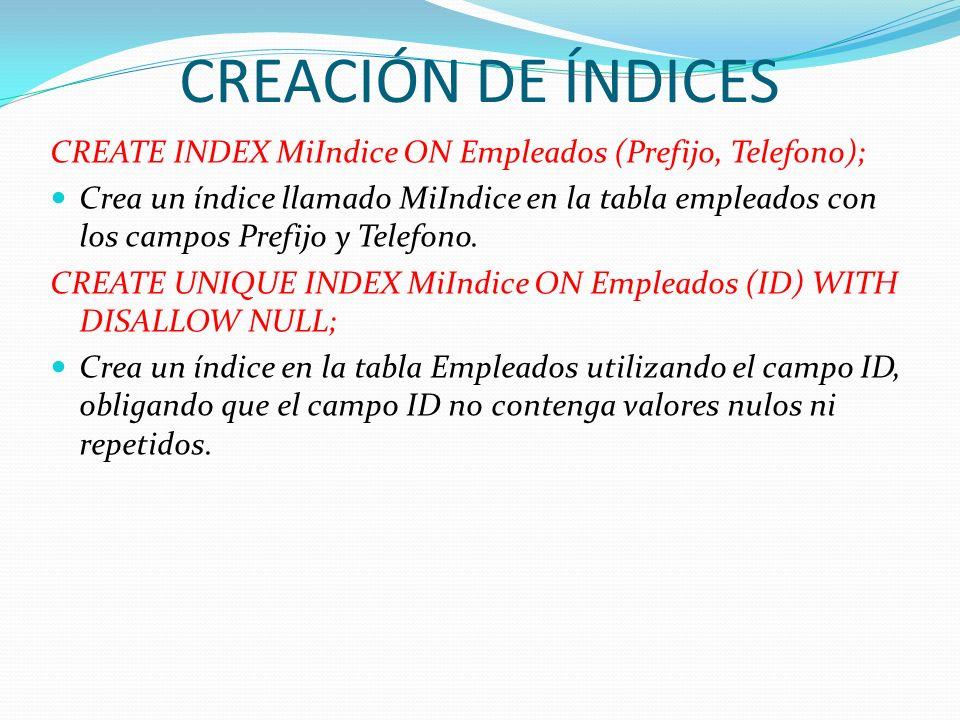 CREATE INDEX MiIndice ON Empleados (Prefijo, Telefono); Crea un índice llamado MiIndice en la tabla empleados con los campos Prefijo y Telefono. CREAT