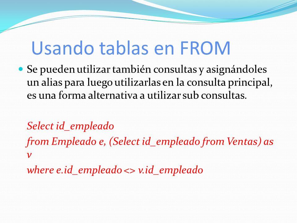 Usando tablas en FROM Se pueden utilizar también consultas y asignándoles un alias para luego utilizarlas en la consulta principal, es una forma alter