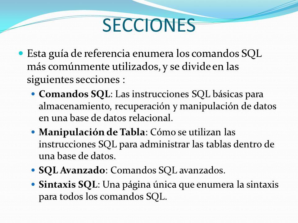 SECCIONES Esta guía de referencia enumera los comandos SQL más comúnmente utilizados, y se divide en las siguientes secciones : Comandos SQL: Las inst