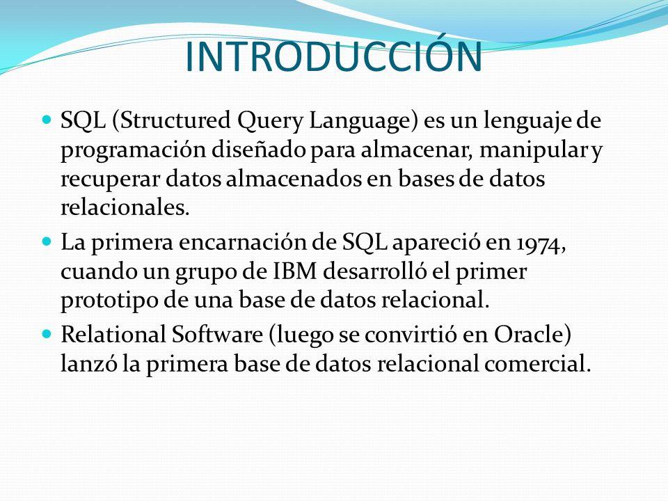 INTRODUCCIÓN SQL (Structured Query Language) es un lenguaje de programación diseñado para almacenar, manipular y recuperar datos almacenados en bases