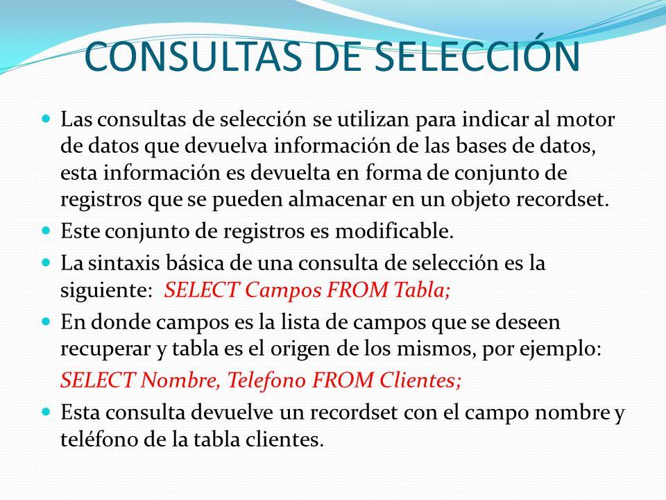 CONSULTAS DE SELECCIÓN Las consultas de selección se utilizan para indicar al motor de datos que devuelva información de las bases de datos, esta info
