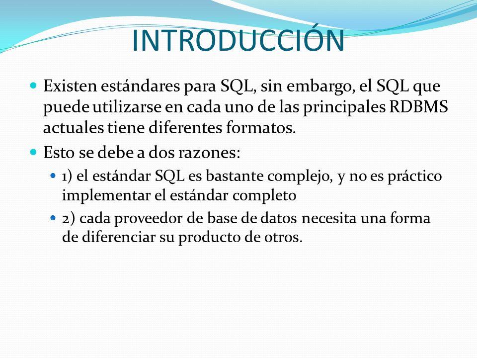 INTRODUCCIÓN Existen estándares para SQL, sin embargo, el SQL que puede utilizarse en cada uno de las principales RDBMS actuales tiene diferentes form