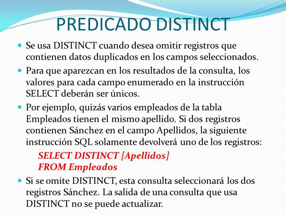 PREDICADO DISTINCT Se usa DISTINCT cuando desea omitir registros que contienen datos duplicados en los campos seleccionados. Para que aparezcan en los