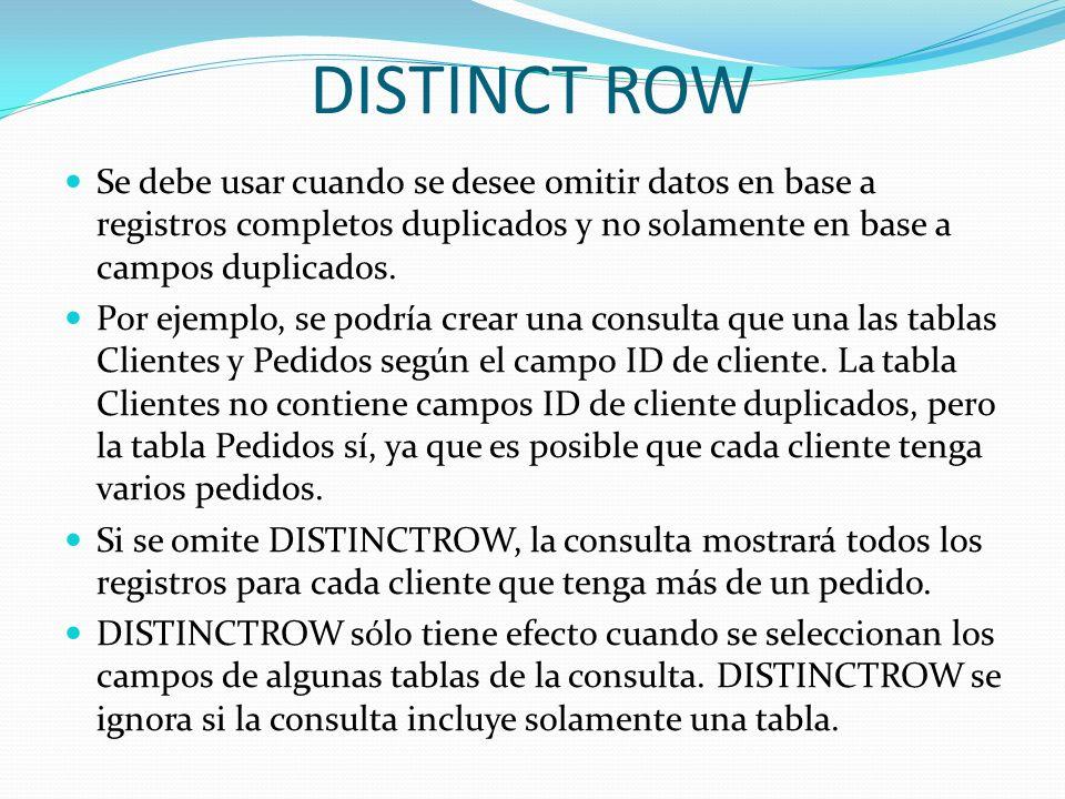 DISTINCT ROW Se debe usar cuando se desee omitir datos en base a registros completos duplicados y no solamente en base a campos duplicados. Por ejempl