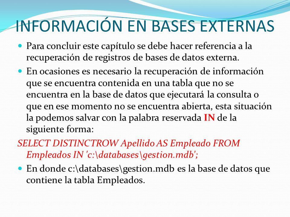 INFORMACIÓN EN BASES EXTERNAS Para concluir este capítulo se debe hacer referencia a la recuperación de registros de bases de datos externa. En ocasio